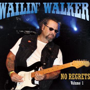No Regrets - Volume 1 by Wailin' Walker
