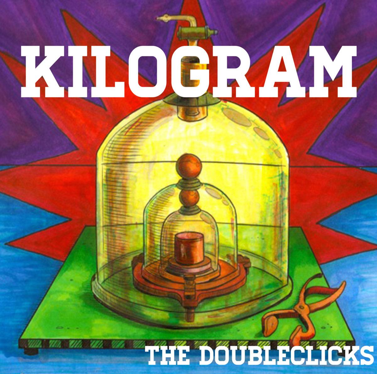 Kilogram | The Doubleclicks
