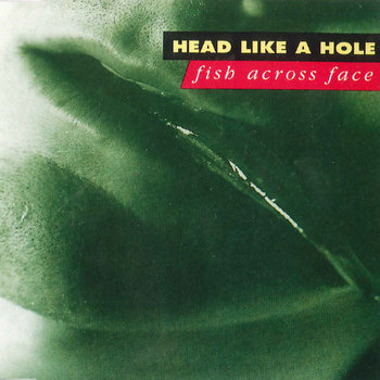 Fish Across Face EP by Head Like A Hole
