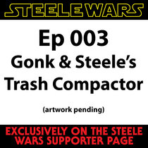 Gonk & Steele's Trash Compactor Ep003 cover art