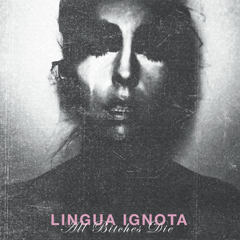 All Bitches Die by LINGUA IGNOTA