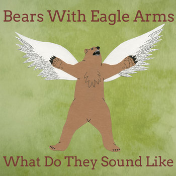 What Do They Sound Like by Bears With Eagle Arms