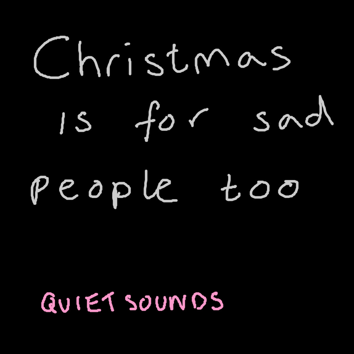 Christmas Is For Sad People Too Quiet Sounds