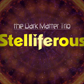 Stelliferous by The Dark Matter Trio
