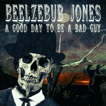 A Good Day To Be A Bad Guy by Beelzebub Jones