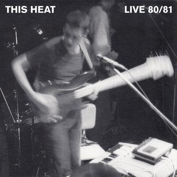 This Heat: Live 80/81 (2006) - Bandcamp