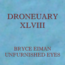 Droneuary XLVIII - Unfurnished Eyes cover art