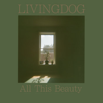All This Beauty by Livingdog