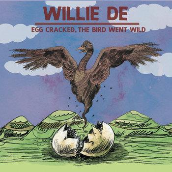 Egg Cracked, The Bird Went Wild by Willie DE
