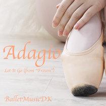 Adagio (Let It Go - Frozen) - Music for Ballet Class cover art