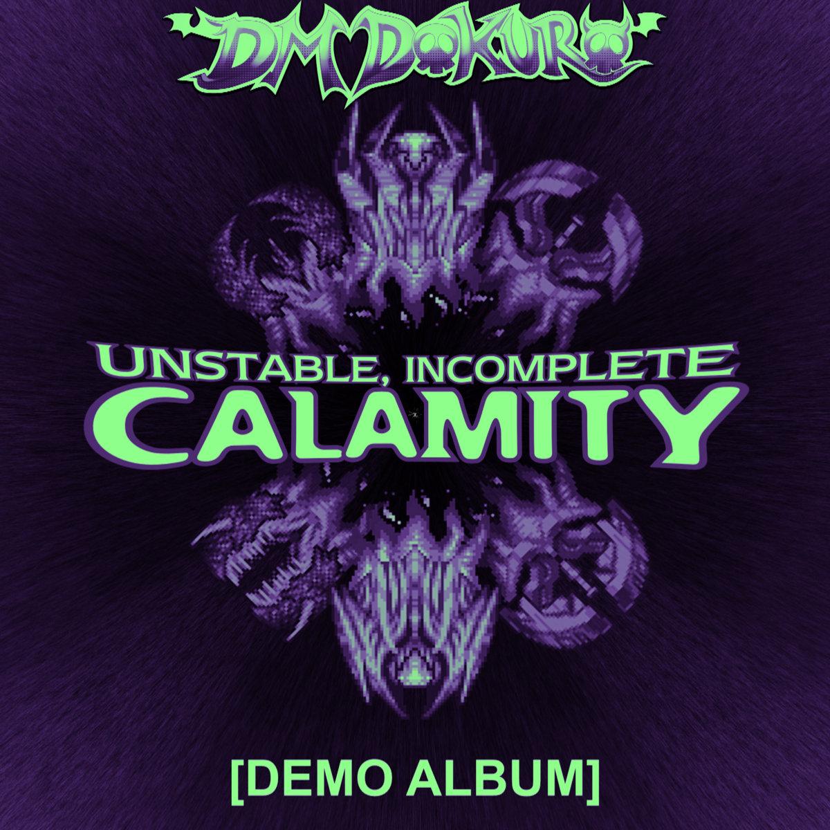 Unstable, Incomplete CALAMITY | DM DOKURO