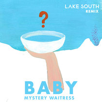 Baby - Mystery Waitress (Lake South remix) cover art