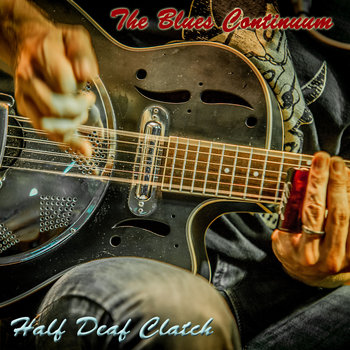 The Blues Continuum by Half Deaf Clatch