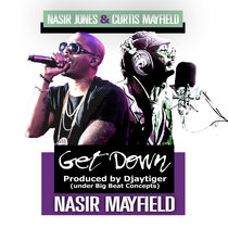 Nasir Mayfield (Nas and Curtis Mayfield) - Get Down (prod by Djaytiger for Big Beat Concepts) cover art