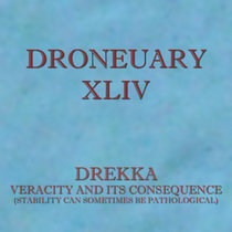 Droneuary XLIV - Veracity and Its Consequence (stability can sometimes be pathological) cover art
