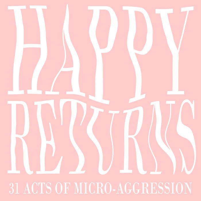 Plinkplonkestra – Happy Returns / 31 Acts of Micro-Aggression