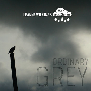 Ordinary Grey by Leanne Wilkins & the Weathered