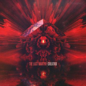 Creatrix [EP] by The Last Martyr