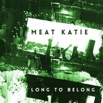 Meat Katie - Long To Belong (Album- 1999) cover art