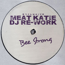 Bee Strong - Meat Katie Re-Work - Pay What You want! cover art