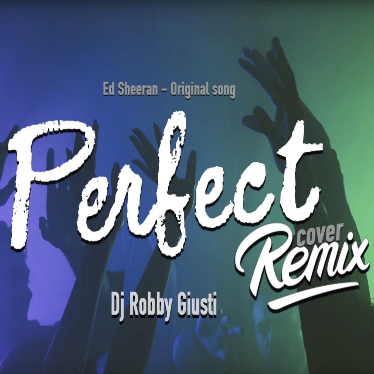 Ed Sheeran - Perfect - ( Dj Robby Giusti Remix )  | Dj Robby Giusti