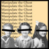 Manipulate the Ghost Cover Art