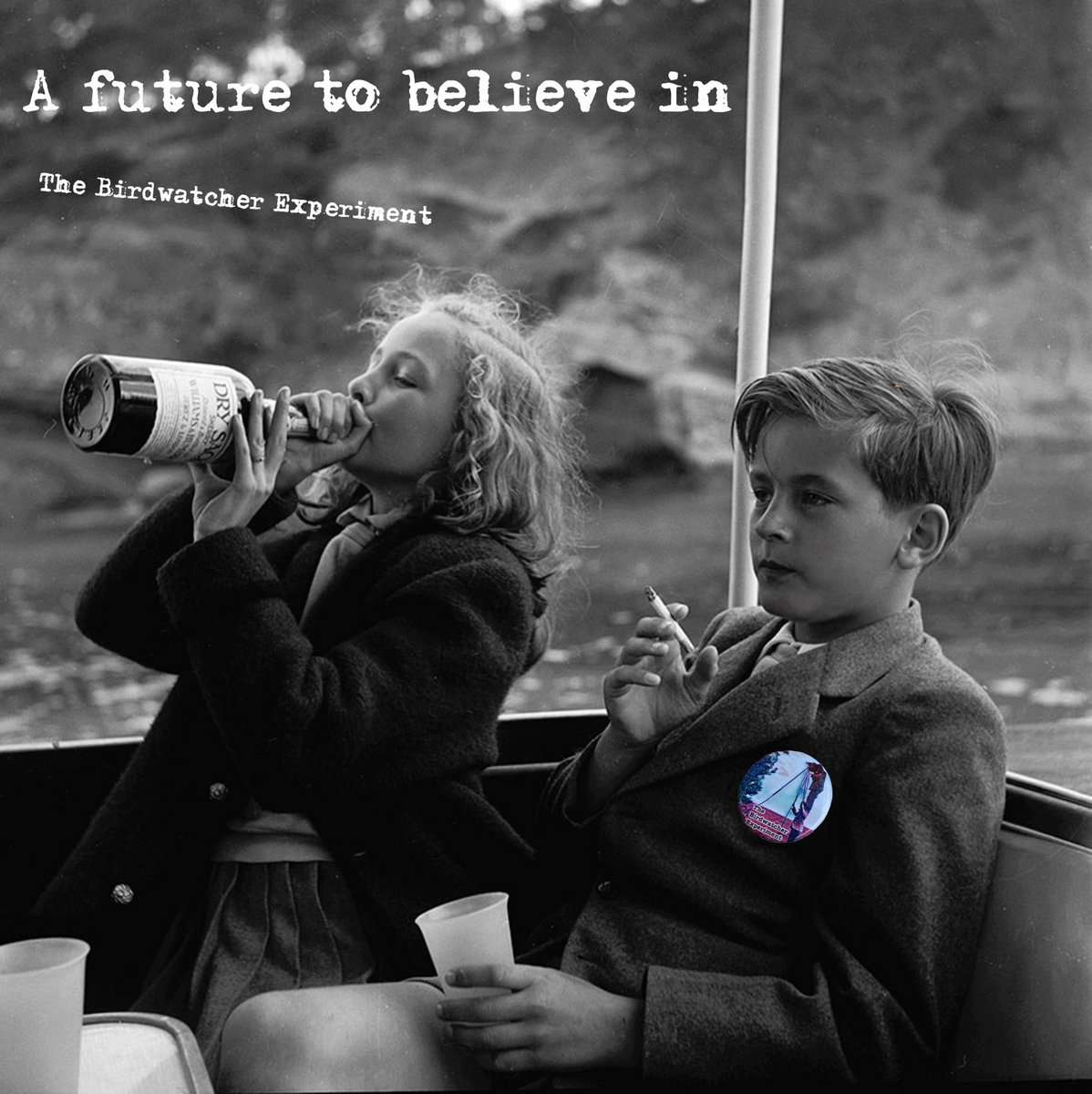 A Future To Believe In by The Birdwatcher Experiment