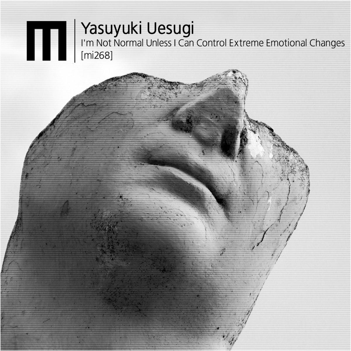 Yasuyuki Uesugi – I'm Not Normal Unless I Can Control Extreme Emotional Changes