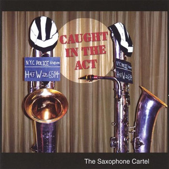 Caught in the Act (full album) by Saxophone Cartel