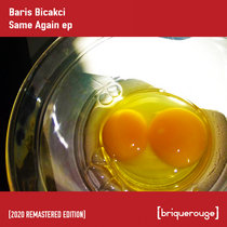 [BR092] : Baris Bicakci - Music Is The Same Again ep  [2020 Remastered Special Digital Edition] cover art