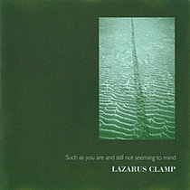 Lazarus Clamp - Such As You Are And Still Not Seeming To Mind cover art