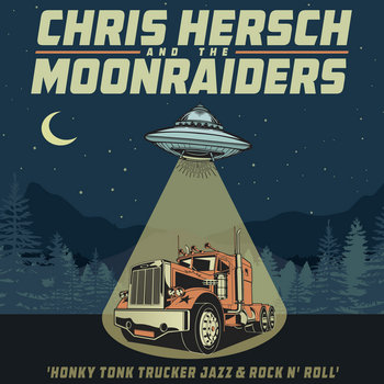 Honky Tonk Trucker Jazz & Rock n' Roll by Chris Hersch & The MoonRaiders