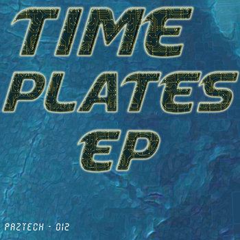Time Plates - EP (PAZ-012), by Paztech Records