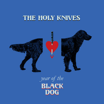 Year of the Black Dog by The Holy Knives