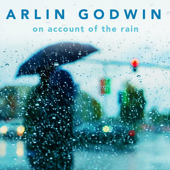 On Account Of The Rain by Arlin Godwin