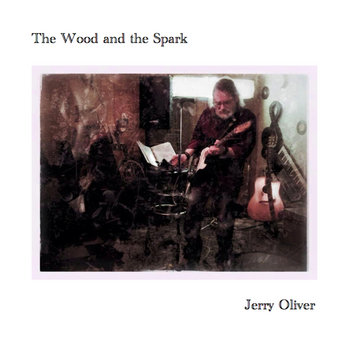 The Wood and the Spark by Jerry Oliver