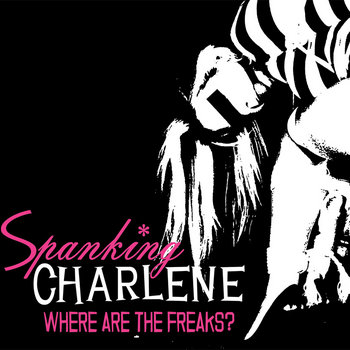 Where are the Freaks? by Spanking Charlene