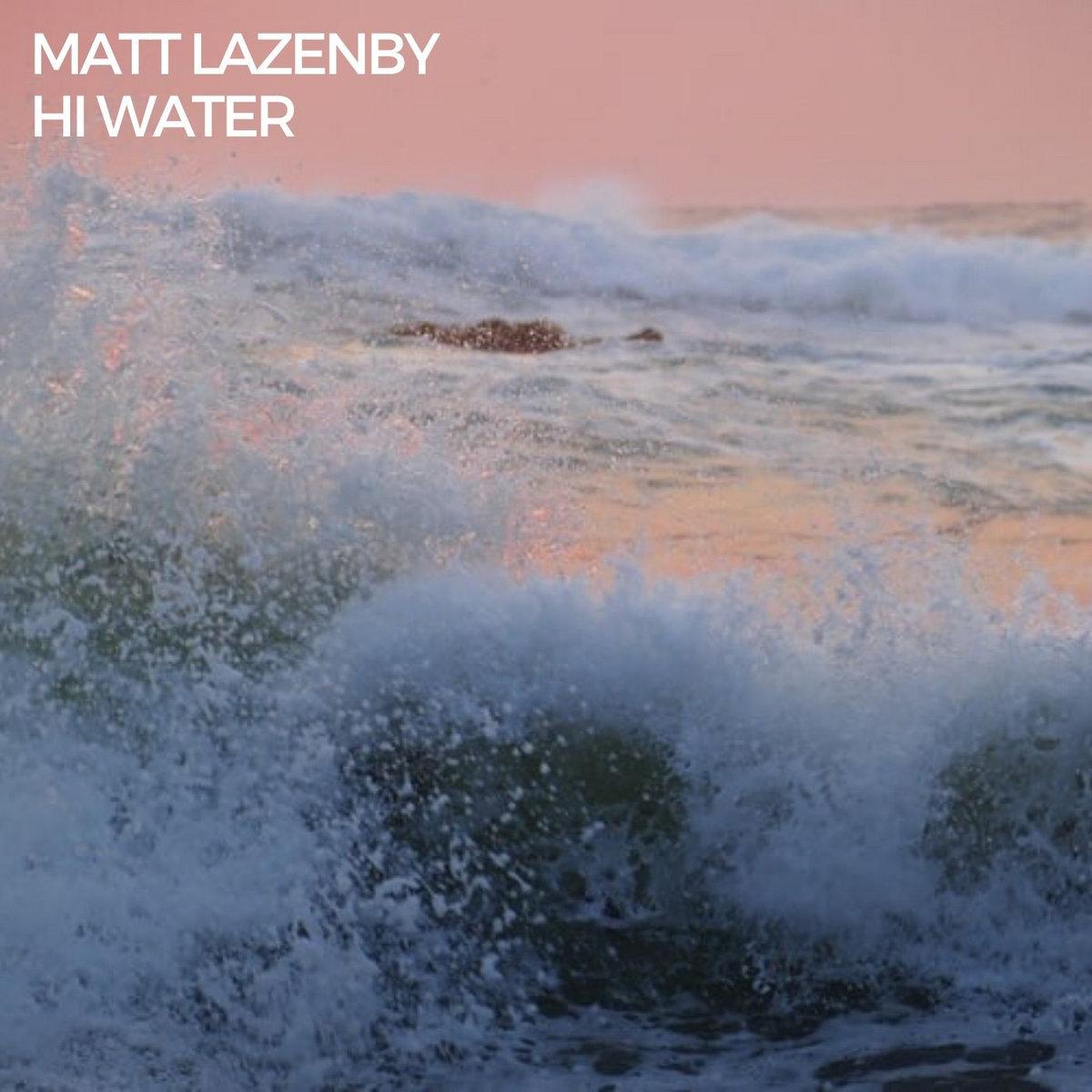 Hi Water | Matt Lazenby