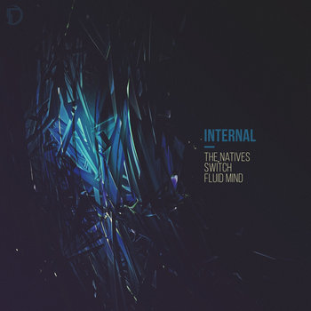 The Natives/Switch/Fluid Mind, by Internal