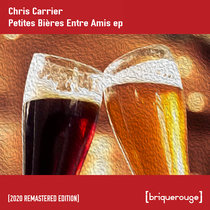 [BR097] : Chris Carrier - Petites Bières Entre Amis ep [2020 Remastered Special Edition] cover art