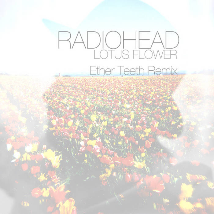 Radiohead lotus flower ether teeth remix ether teeth by radiohead mightylinksfo