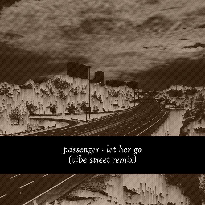 Passenger Let Her Go Vibe Street Remix Vibe Street