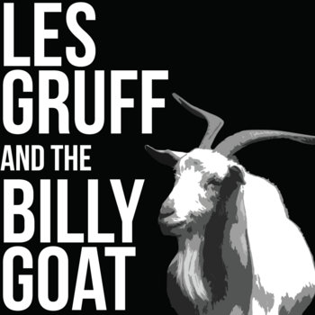 Les Gruff and the Billy Goat by Les Gruff and the Billy Goat