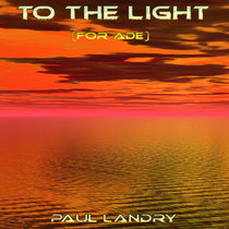 To the Light (for Ade) cover art