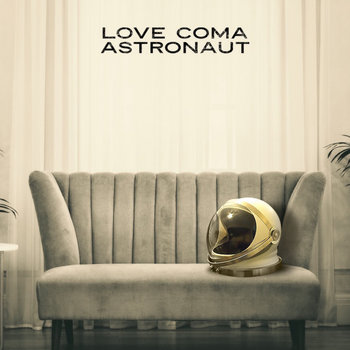Love Coma - Astronaut by Love Coma