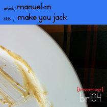 [BR104] : Manuel-M - Make You Jack ep - [2020 Remastered Digital Re-Issue] cover art