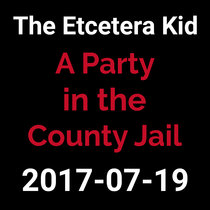 2017-07-19 - A Party in the County Jail (live show) cover art