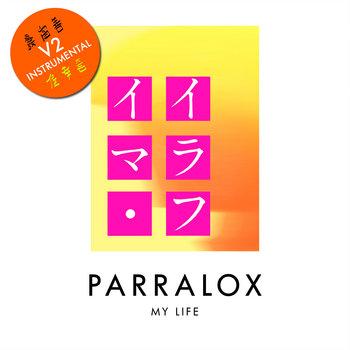Parralox - My Life V2 (Instrumental)