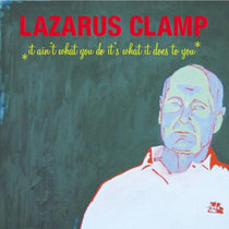Lazarus Clamp - It Ain't What You Do, It's What It Does To You cover art