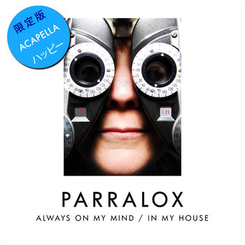 Parralox - Always On My Mind / In My House (Acapella)